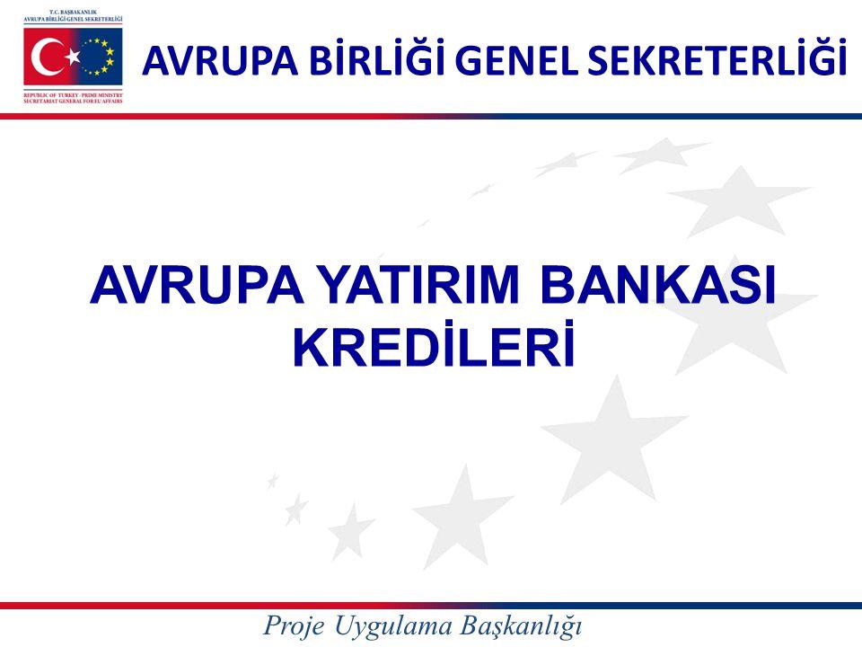 AVRUPA YATIRIM BANKASI KREDİLERİ AVRUPA BİRLİĞİ GENEL SEKRETERLİĞİ Proje Uygulama Başkanlığı