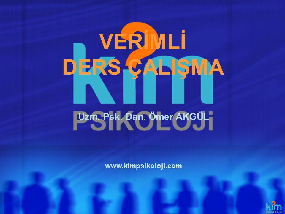 VERİMLİ DERS ÇALIŞMA www.kimpsikoloji.com Uzm. Psk. Dan. Ömer AKGÜL