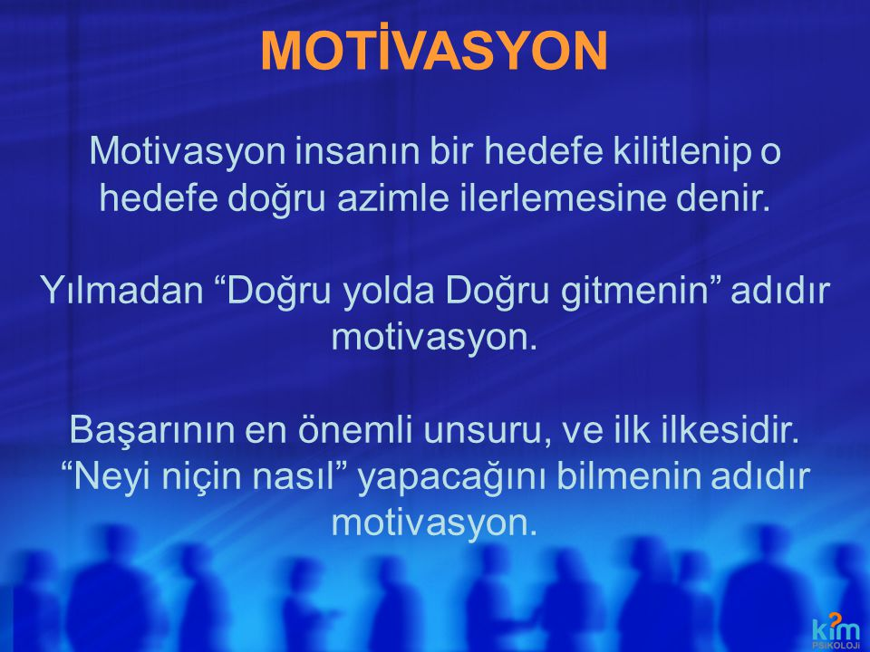 """MOTİVASYON Motivasyon insanın bir hedefe kilitlenip o hedefe doğru azimle ilerlemesine denir. Yılmadan """"Doğru yolda Doğru gitmenin"""" adıdır motivasyon."""