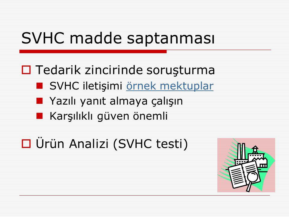 SVHC madde saptanması  Tedarik zincirinde soruşturma  SVHC iletişimi örnek mektuplarörnek mektuplar  Yazılı yanıt almaya çalışın  Karşılıklı güven