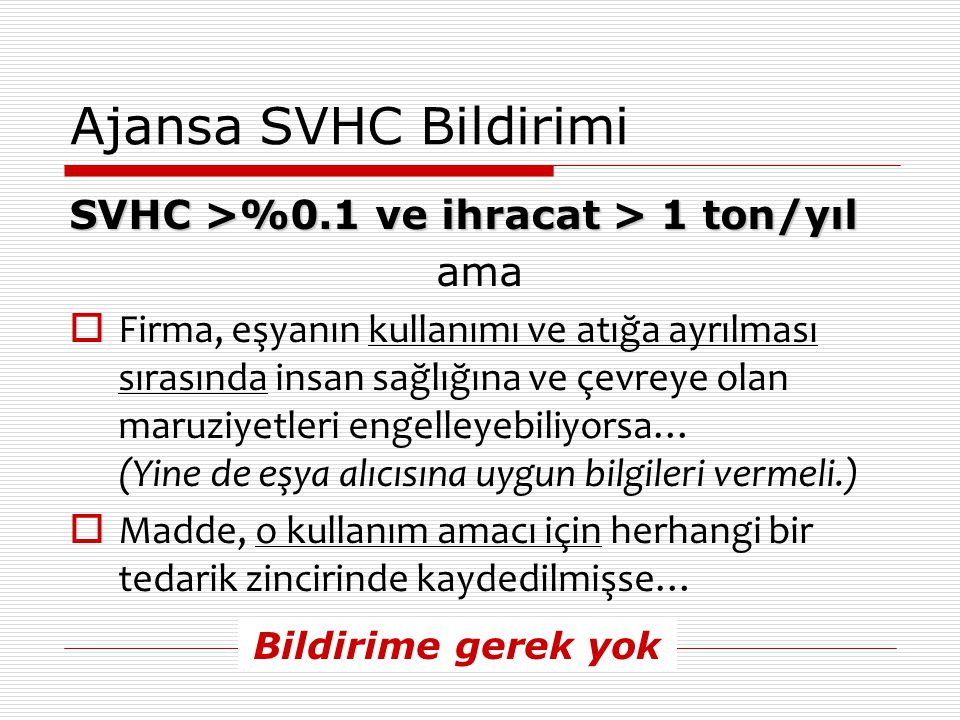 Ajansa SVHC Bildirimi SVHC >%0.1 ve ihracat > 1 ton/yıl ama  Firma, eşyanın kullanımı ve atığa ayrılması sırasında insan sağlığına ve çevreye olan ma