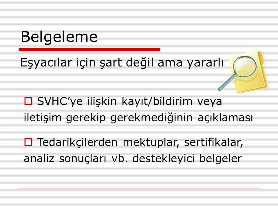 Belgeleme Eşyacılar için şart değil ama yararlı  SVHC'ye ilişkin kayıt/bildirim veya iletişim gerekip gerekmediğinin açıklaması  Tedarikçilerden mek