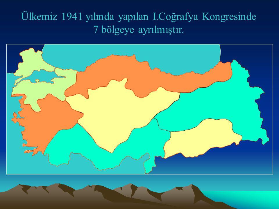 Ülkemiz 1941 yılında yapılan I.Coğrafya Kongresinde 7 bölgeye ayrılmıştır.