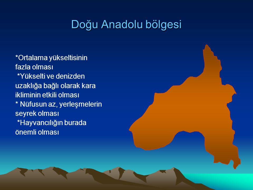 Doğu Anadolu bölgesi *Ortalama yükseltisinin fazla olması *Yükselti ve denizden uzaklığa bağlı olarak kara ikliminin etkili olması * Nüfusun az, yerle