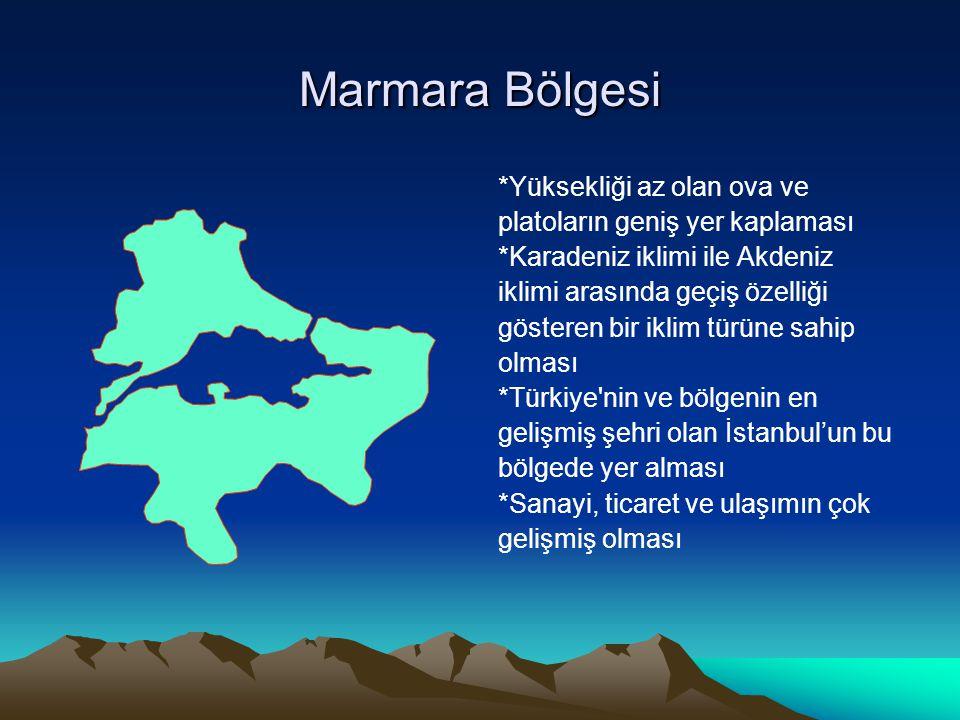 Marmara Bölgesi *Yüksekliği az olan ova ve platoların geniş yer kaplaması *Karadeniz iklimi ile Akdeniz iklimi arasında geçiş özelliği gösteren bir ik