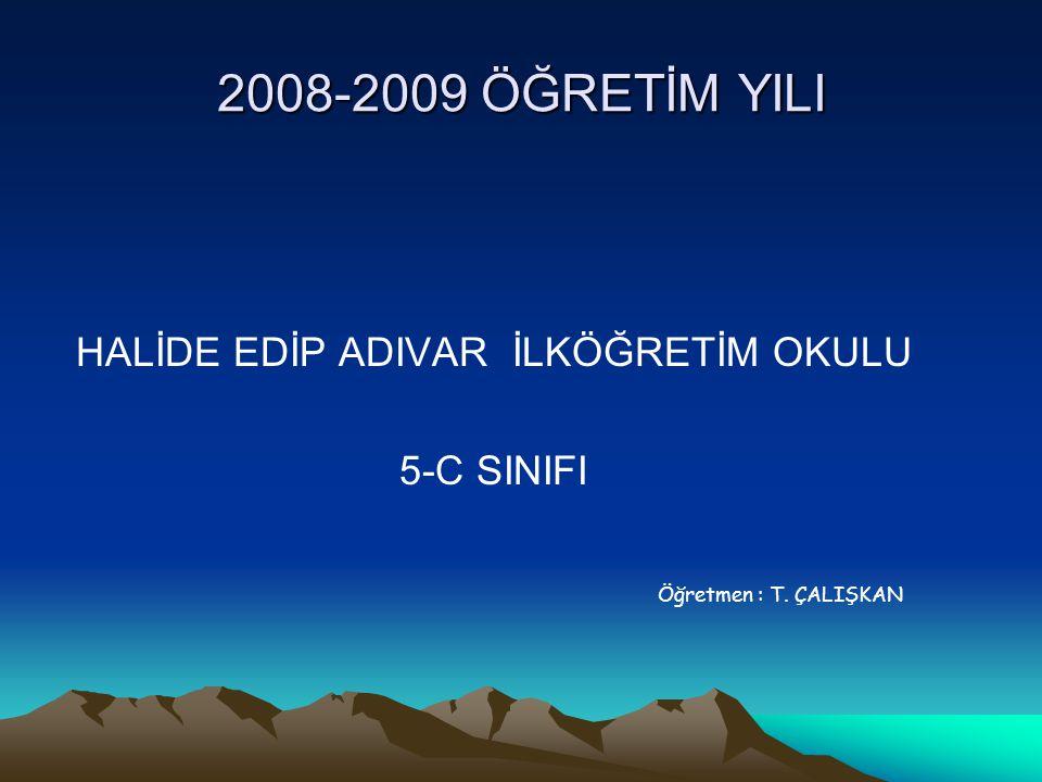 2008-2009 ÖĞRETİM YILI HALİDE EDİP ADIVAR İLKÖĞRETİM OKULU 5-C SINIFI Öğretmen : T. ÇALIŞKAN