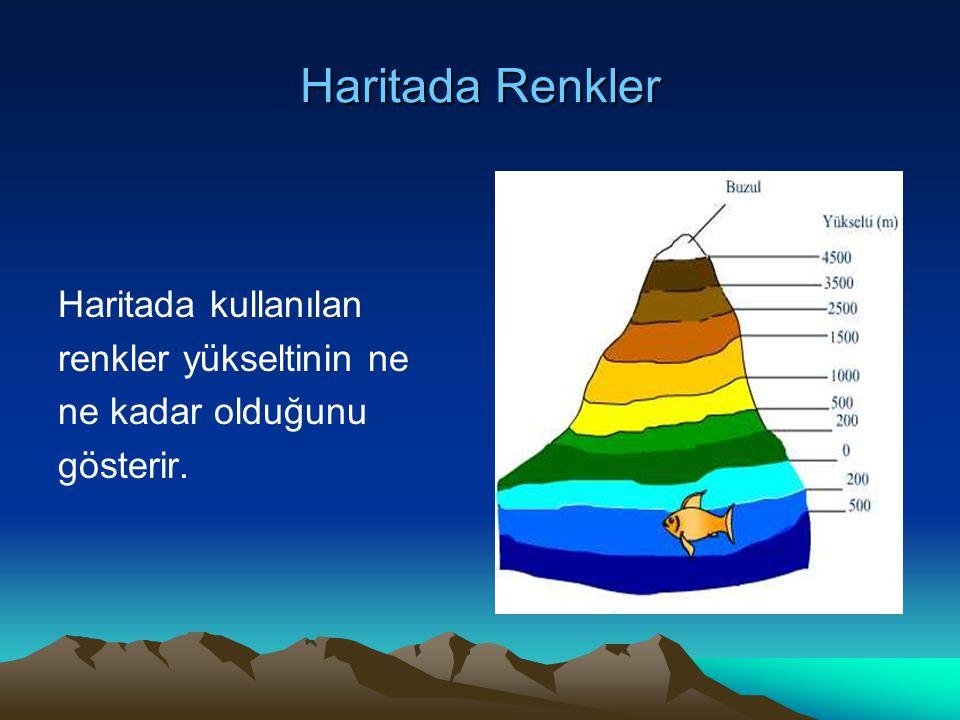 Haritada Renkler Haritada kullanılan renkler yükseltinin ne ne kadar olduğunu gösterir.