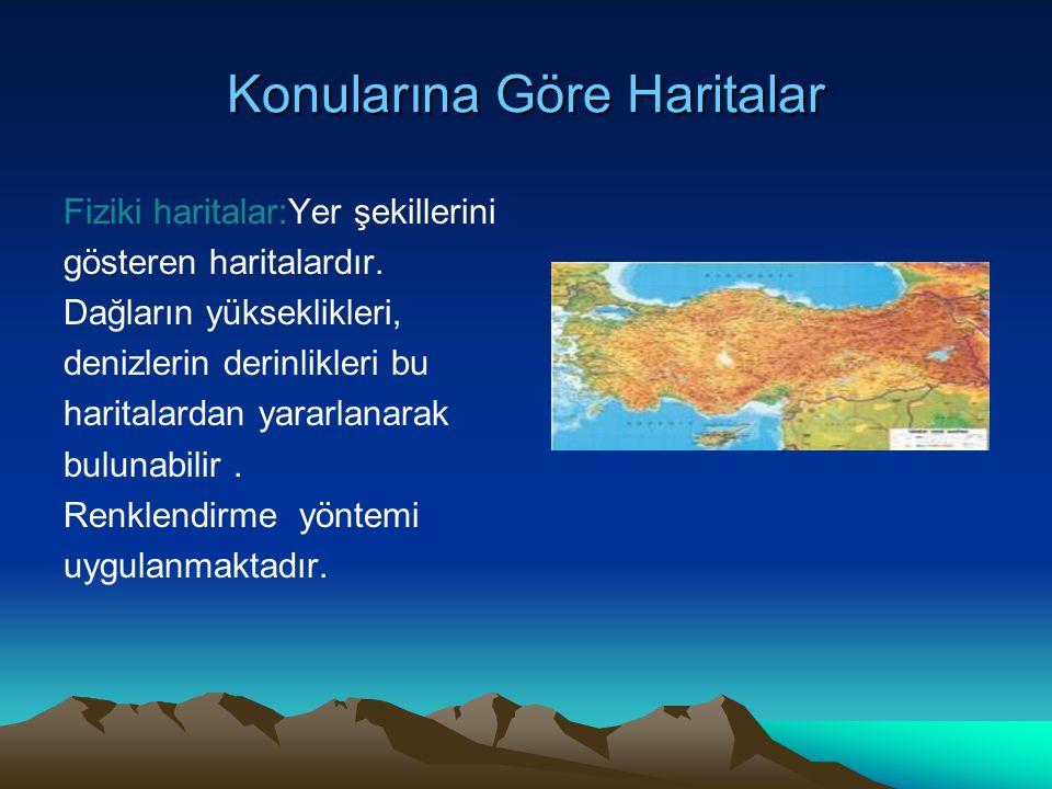 Konularına Göre Haritalar Fiziki haritalar:Yer şekillerini gösteren haritalardır. Dağların yükseklikleri, denizlerin derinlikleri bu haritalardan yara