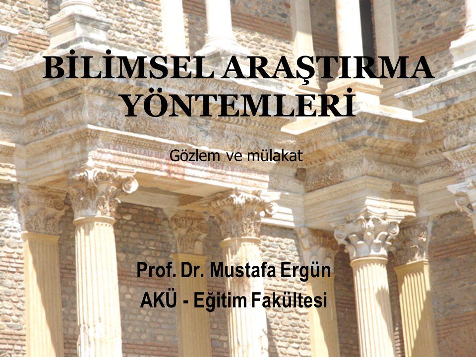 BİLİMSEL ARAŞTIRMA YÖNTEMLERİ Prof. Dr. Mustafa Ergün AKÜ - Eğitim Fakültesi Gözlem ve mülakat