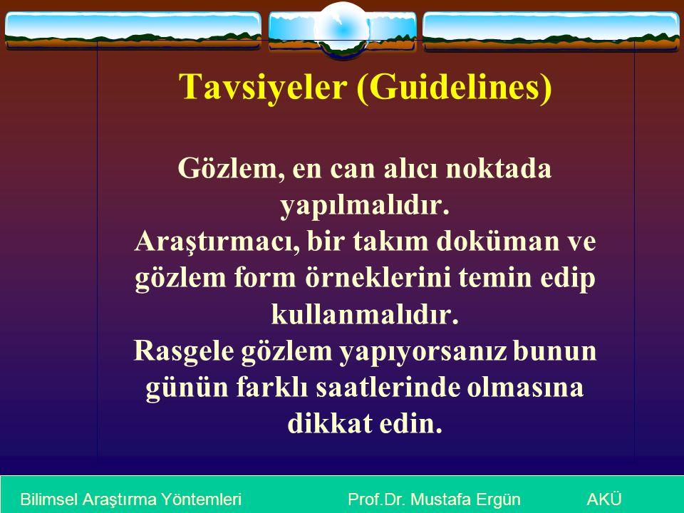 Tavsiyeler (Guidelines) Gözlem, en can alıcı noktada yapılmalıdır. Araştırmacı, bir takım doküman ve gözlem form örneklerini temin edip kullanmalıdır.