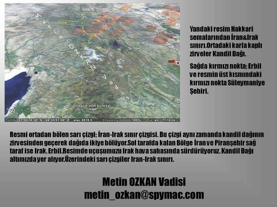 Metin OZKAN Vadisi metin_ozkan@spymac.com Yandaki resim Hakkari semalarından İran&Irak sınırı.Ortadaki karla kaplı zirveler Kandil Dağı. Sağda kırmızı