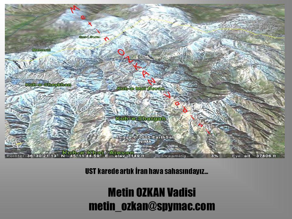 Metin OZKAN Vadisi metin_ozkan@spymac.com UST karede artık İran hava sahasındayız...