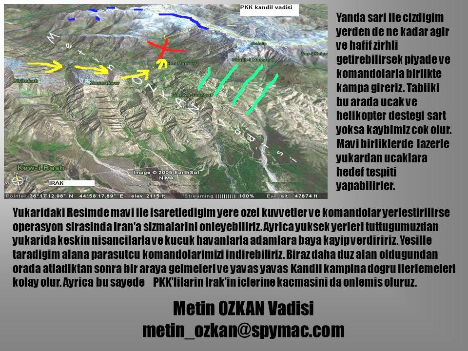 Metin OZKAN Vadisi metin_ozkan@spymac.com Yukaridaki Resimde mavi ile isaretledigim yere ozel kuvvetler ve komandolar yerlestirilirse operasyon sirasi