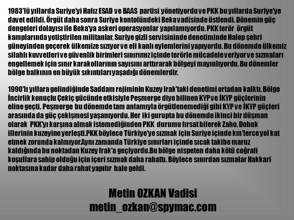 Metin OZKAN Vadisi metin_ozkan@spymac.com 1983'lü yıllarda Suriye'yi Hafız ESAD ve BAAS partisi yönetiyordu ve PKK bu yıllarda Suriye'ye davet edildi.