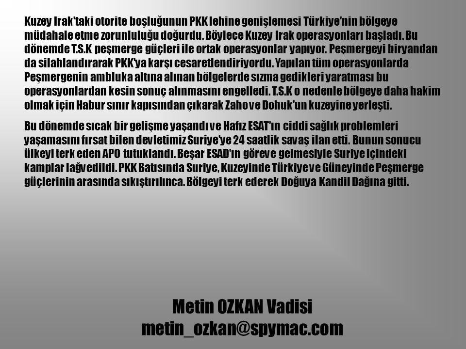 Metin OZKAN Vadisi metin_ozkan@spymac.com Örgüt Kandil den çıkarak önce İran a giriyor ardından İran dan Van hattı üzerinden ulkemize giriyordu.