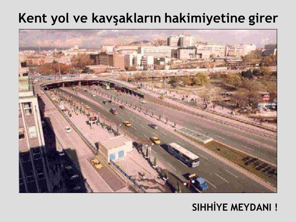 Atatürk Bulvarı- Kızılay SIHHİYE MEYDANI ! Kent yol ve kavşakların hakimiyetine girer