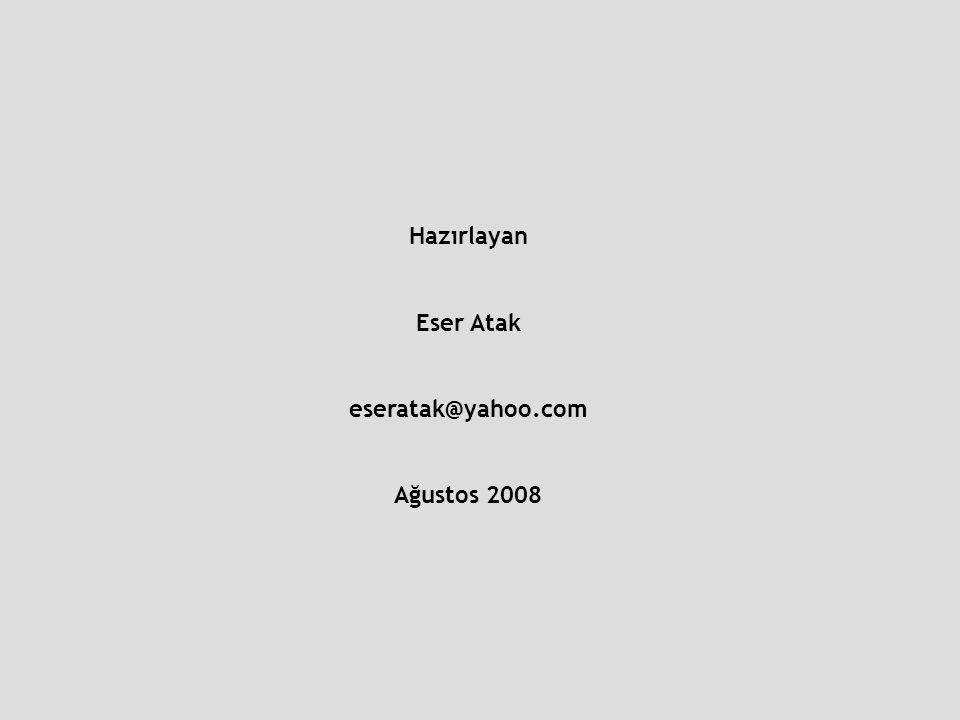 Hazırlayan Eser Atak eseratak@yahoo.com Ağustos 2008