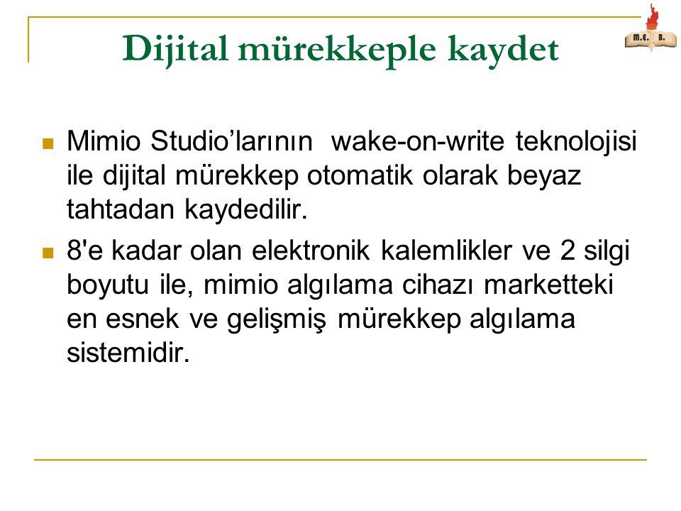 Dijital mürekkeple kaydet  Mimio Studio'larının wake-on-write teknolojisi ile dijital mürekkep otomatik olarak beyaz tahtadan kaydedilir.  8'e kadar