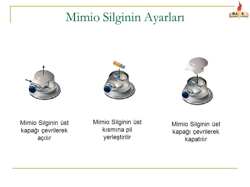 Mimio Silginin Ayarları Mimio Silginin üst kapağı çevrilerek açılır Mimio Silginin üst kapağı çevrilerek kapatılır Mimio Silginin üst kısmına pil yerleştirilir