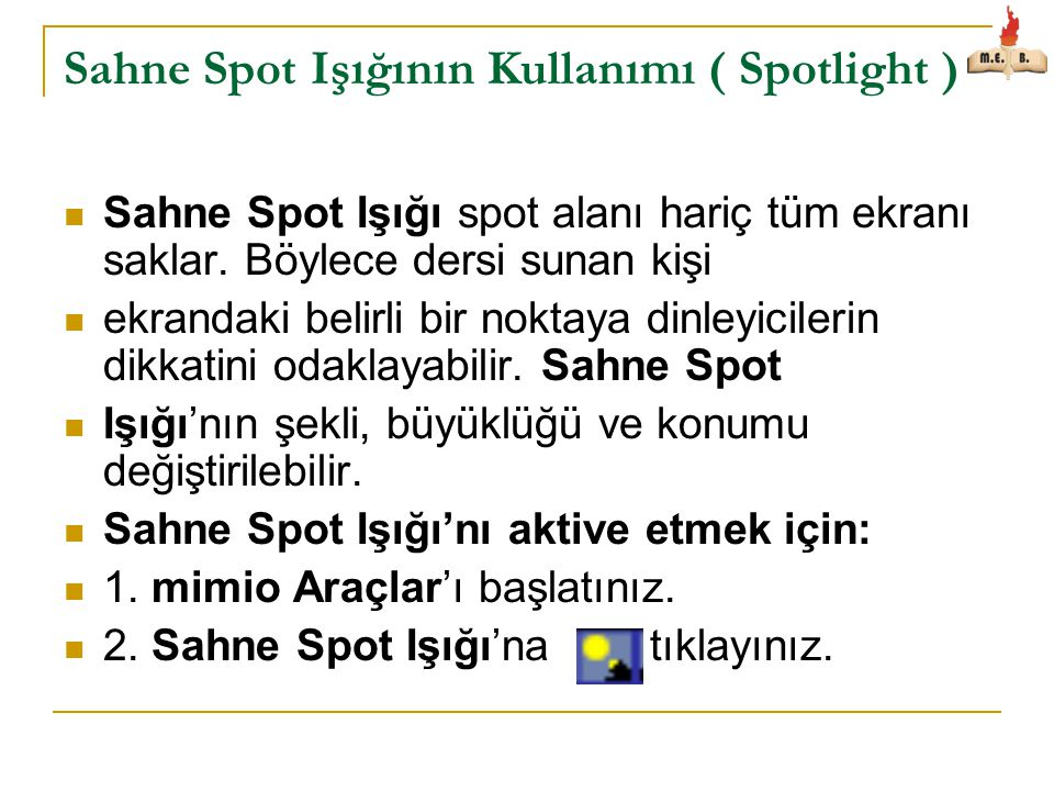 Sahne Spot Işığının Kullanımı ( Spotlight )  Sahne Spot Işığı spot alanı hariç tüm ekranı saklar. Böylece dersi sunan kişi  ekrandaki belirli bir no