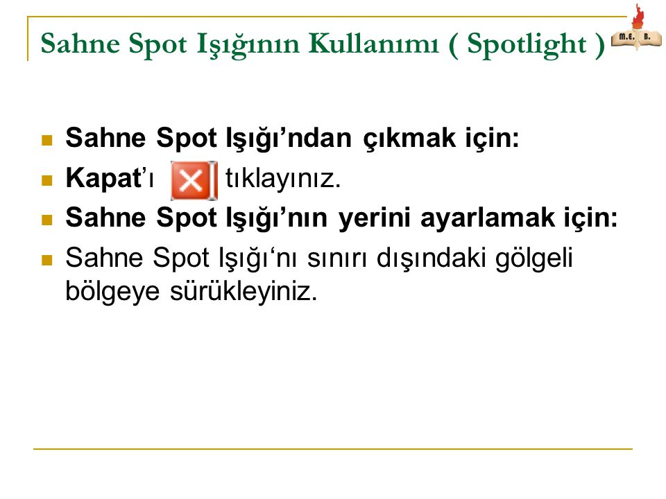 Sahne Spot Işığının Kullanımı ( Spotlight )  Sahne Spot Işığı'ndan çıkmak için:  Kapat'ı tıklayınız.  Sahne Spot Işığı'nın yerini ayarlamak için: 