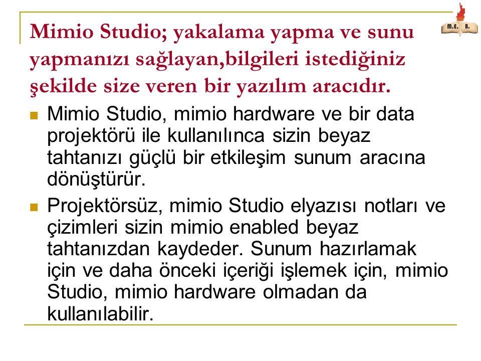 Mimio Studio; yakalama yapma ve sunu yapmanızı sağlayan,bilgileri istediğiniz şekilde size veren bir yazılım aracıdır.  Mimio Studio, mimio hardware