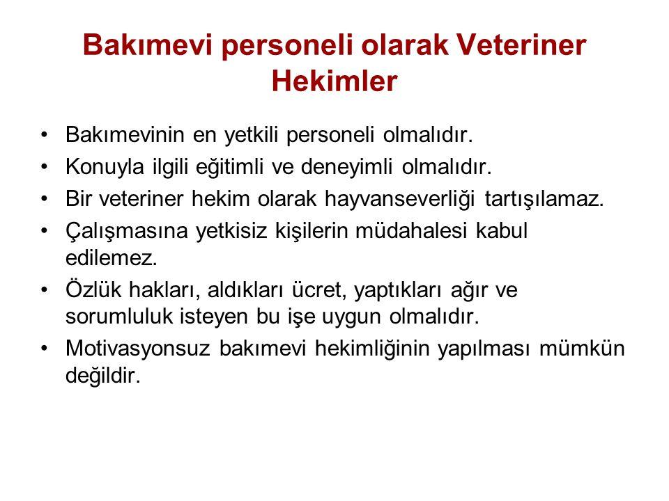 Bakımevi personeli olarak Veteriner Hekimler •Bakımevinin en yetkili personeli olmalıdır.