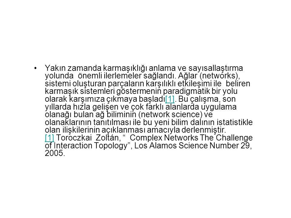 •Yakın zamanda karmaşıklığı anlama ve sayısallaştırma yolunda önemli ilerlemeler sağlandı. Ağlar (networks), sistemi oluşturan parçaların karşılıklı e
