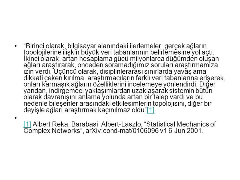 """•""""Birinci olarak, bilgisayar alanındaki ilerlemeler gerçek ağların topolojilerine ilişkin büyük veri tabanlarının belirlemesine yol açtı. İkinci olara"""