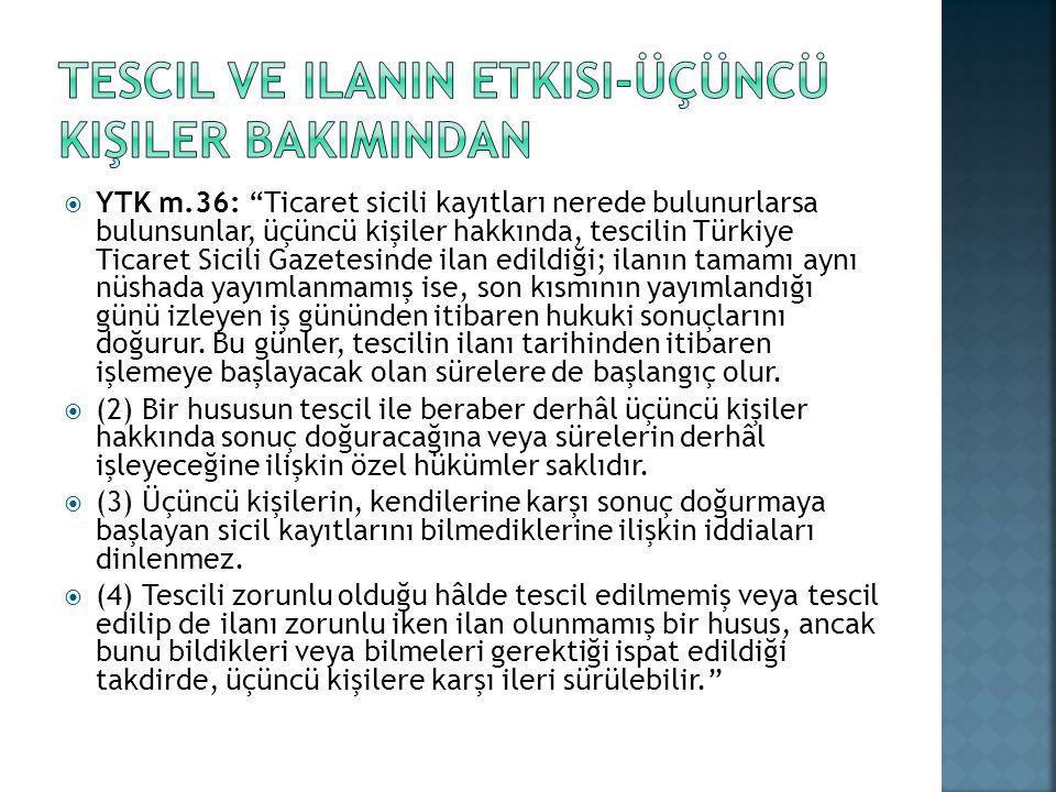 """ YTK m.36: """"Ticaret sicili kayıtları nerede bulunurlarsa bulunsunlar, üçüncü kişiler hakkında, tescilin Türkiye Ticaret Sicili Gazetesinde ilan edild"""