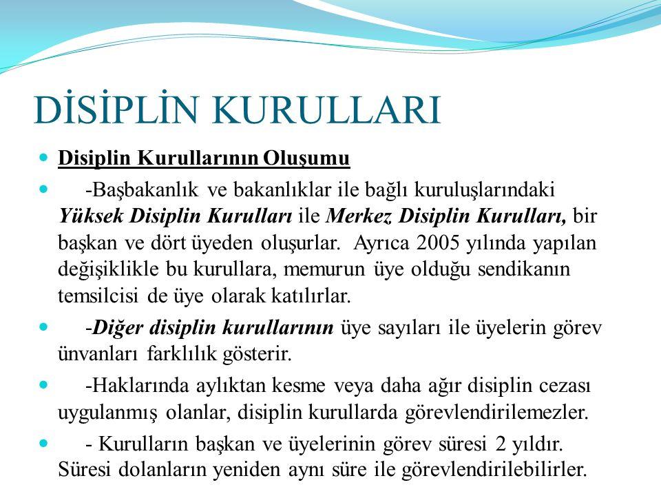 DİSİPLİN KURULLARI  Disiplin Kurullarının Oluşumu  -Başbakanlık ve bakanlıklar ile bağlı kuruluşlarındaki Yüksek Disiplin Kurulları ile Merkez Disip