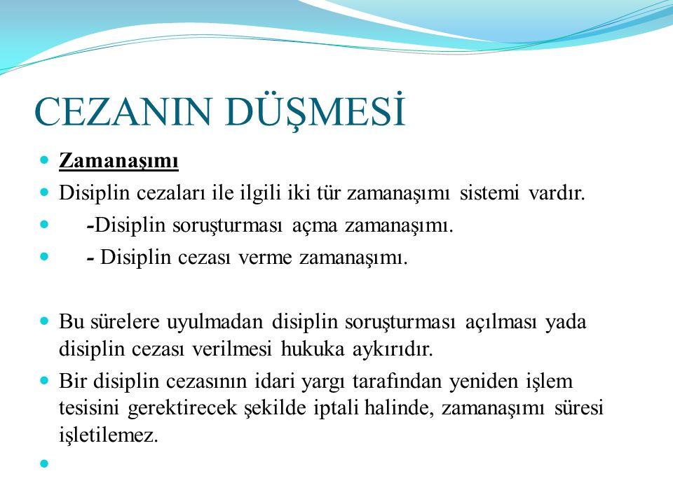 CEZANIN DÜŞMESİ  Zamanaşımı  Disiplin cezaları ile ilgili iki tür zamanaşımı sistemi vardır.  -Disiplin soruşturması açma zamanaşımı.  - Disiplin