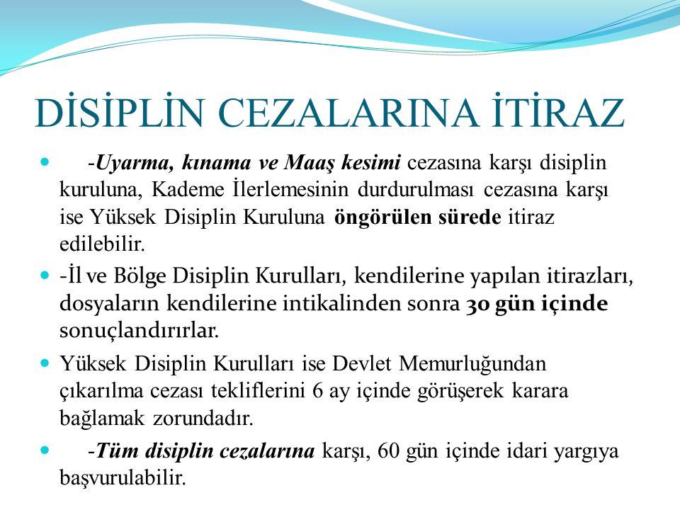 DİSİPLİN CEZALARINA İTİRAZ  -Uyarma, kınama ve Maaş kesimi cezasına karşı disiplin kuruluna, Kademe İlerlemesinin durdurulması cezasına karşı ise Yük