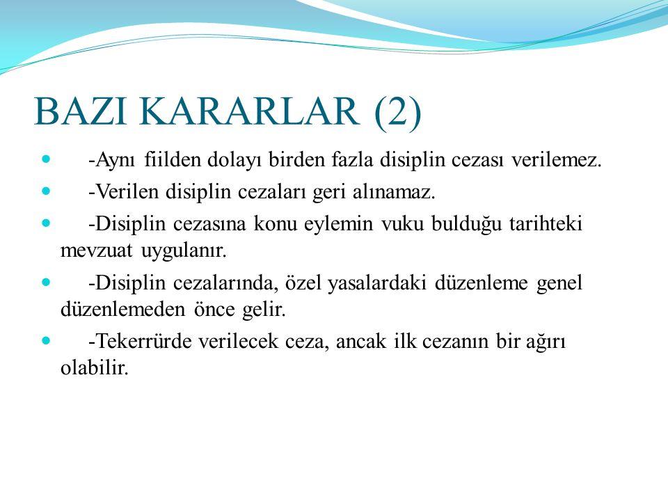 BAZI KARARLAR (2)  -Aynı fiilden dolayı birden fazla disiplin cezası verilemez.  -Verilen disiplin cezaları geri alınamaz.  -Disiplin cezasına konu