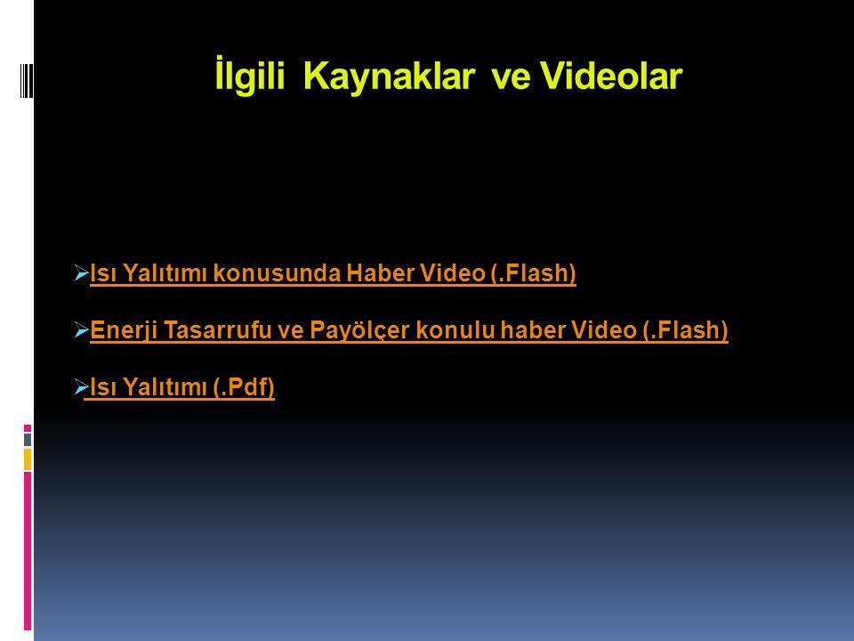 İlgili Kaynaklar ve Videolar  Isı Yalıtımı konusunda Haber Video (.Flash)Isı Yalıtımı konusunda Haber Video (.Flash)  Enerji Tasarrufu ve Payölçer k