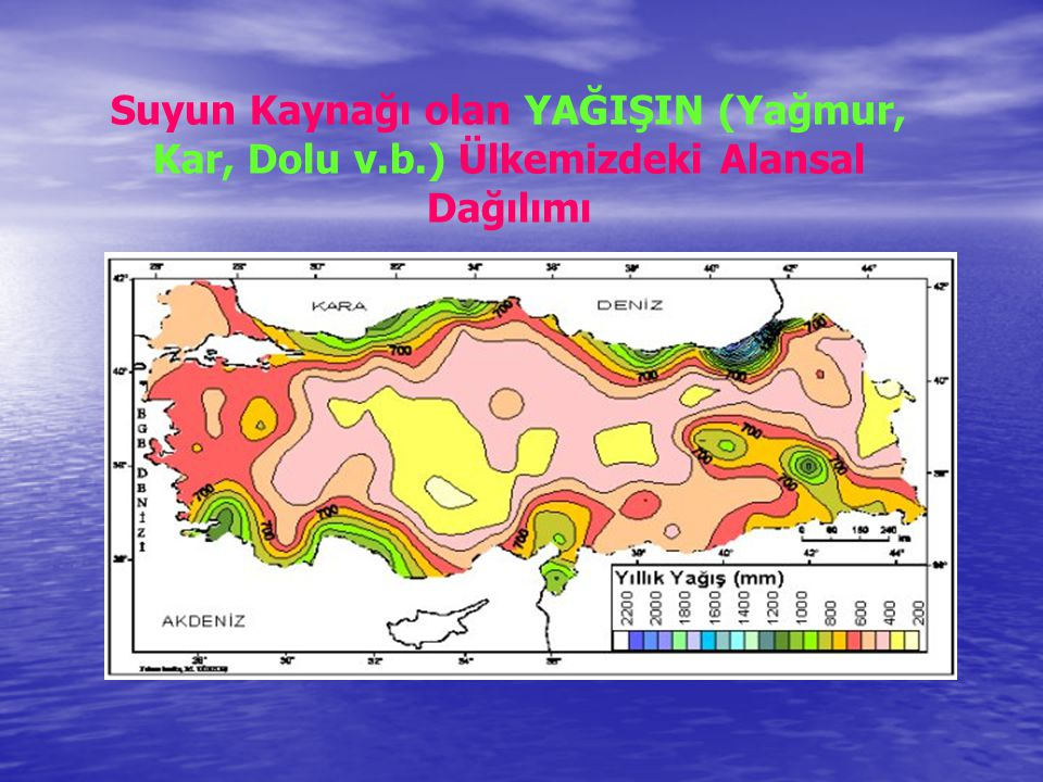 Suyun Kaynağı olan YAĞIŞIN (Yağmur, Kar, Dolu v.b.) Ülkemizdeki Alansal Dağılımı