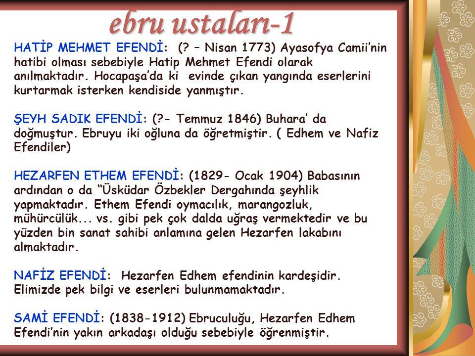 ebru ustaları-1 HATİP MEHMET EFENDİ: (? – Nisan 1773) Ayasofya Camii'nin hatibi olması sebebiyle Hatip Mehmet Efendi olarak anılmaktadır. Hocapaşa'da