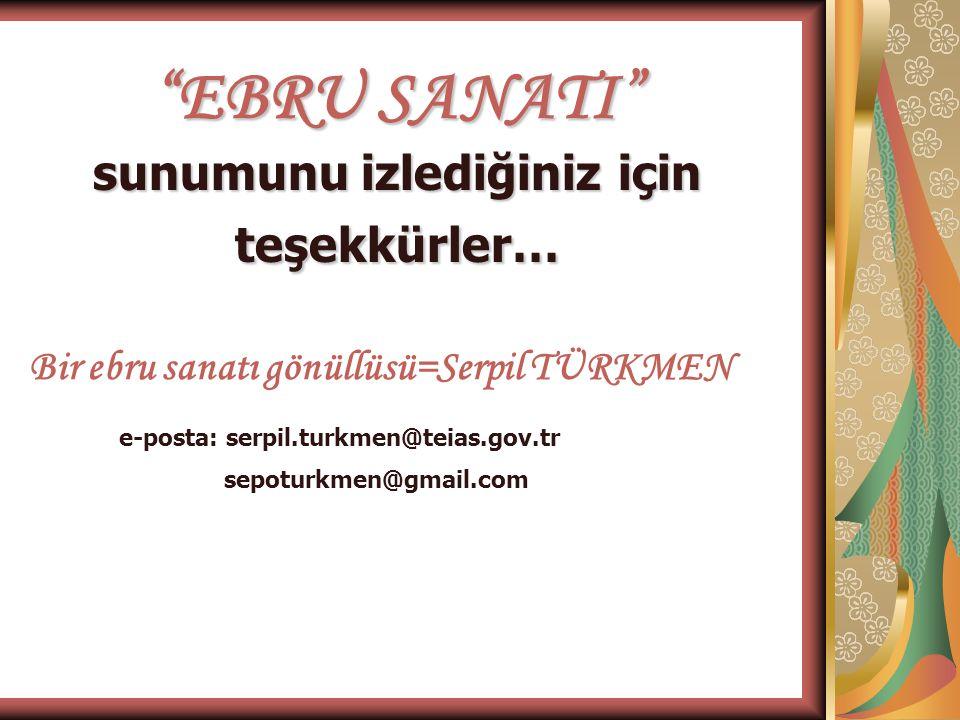 """""""EBRU SANATI"""" sunumunu izlediğiniz için teşekkürler… Bir ebru sanatı gönüllüsü=Serpil TÜRKMEN e-posta: serpil.turkmen@teias.gov.tr sepoturkmen@gmail.c"""
