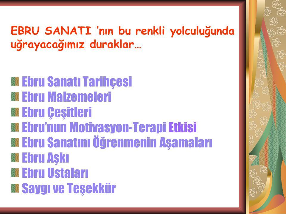 EBRU SANATI'NIN Türkistan ın Buhara şehrinde doğup İpek Yolu ile ve göçlerle İran,Hindistan ve Anadolu ya yayıldığı tespit edilmiştir.