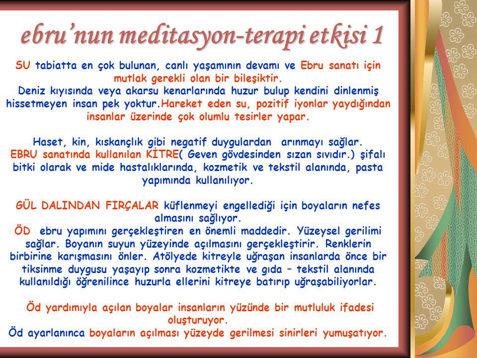 ebru'nun meditasyon-terapi etkisi 1 SU tabiatta en çok bulunan, canlı yaşamının devamı ve Ebru sanatı için mutlak gerekli olan bir bileşiktir. Deniz k