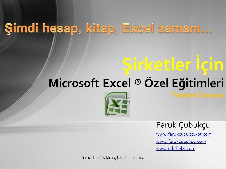 Faruk Çubukçu www.farukcubukcu-bt.com www.farukcubukcu.com www.edufleks.com Şirketler İçin Microsoft Excel ® Özel Eğitimleri Tanıtım Dosyası Şimdi hesap, kitap, Excel zamanı…
