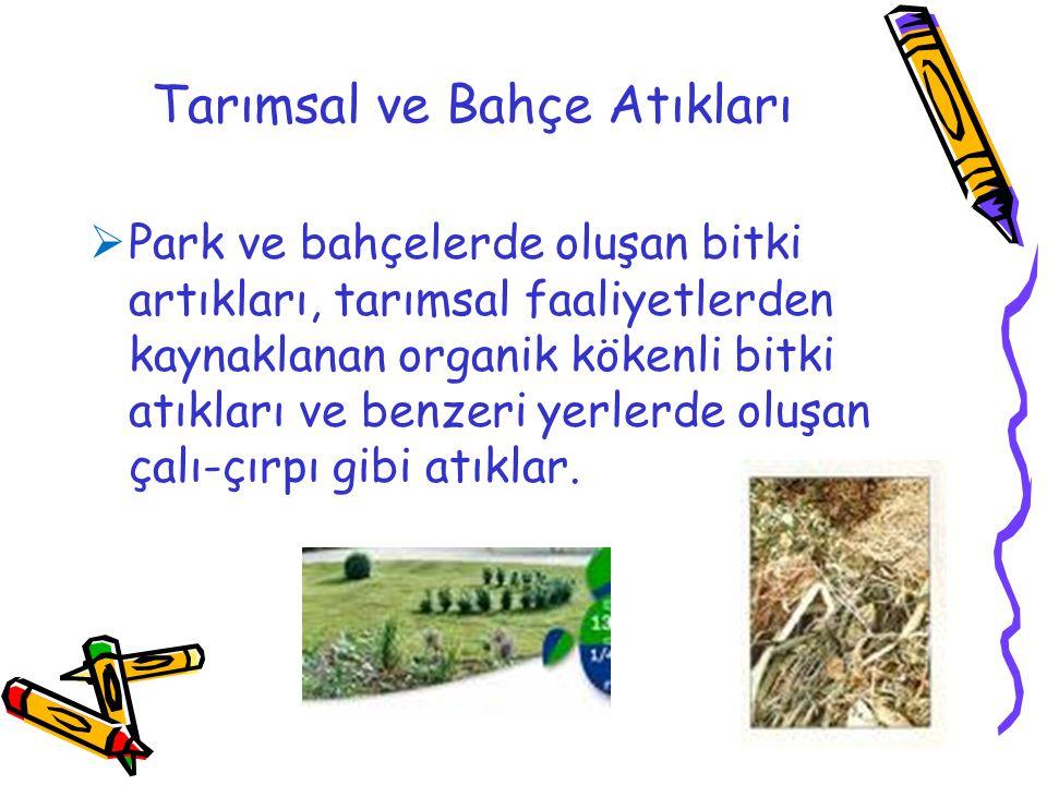 Tarımsal ve Bahçe Atıkları  Park ve bahçelerde oluşan bitki artıkları, tarımsal faaliyetlerden kaynaklanan organik kökenli bitki atıkları ve benzeri