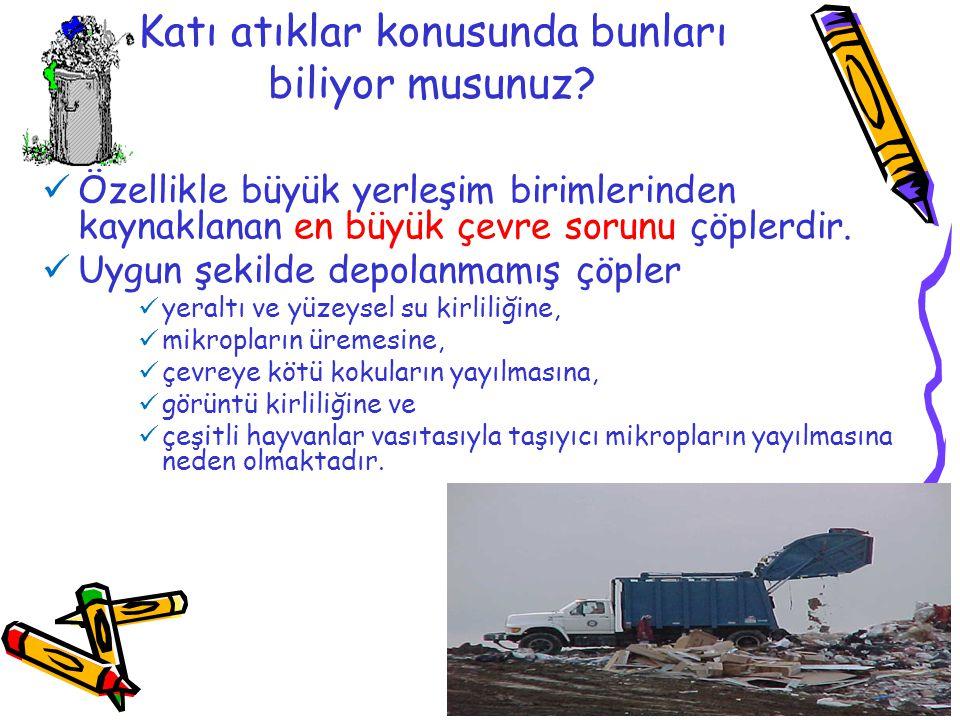 Katı atıklar konusunda bunları biliyor musunuz?  Özellikle büyük yerleşim birimlerinden kaynaklanan en büyük çevre sorunu çöplerdir.  Uygun şekilde