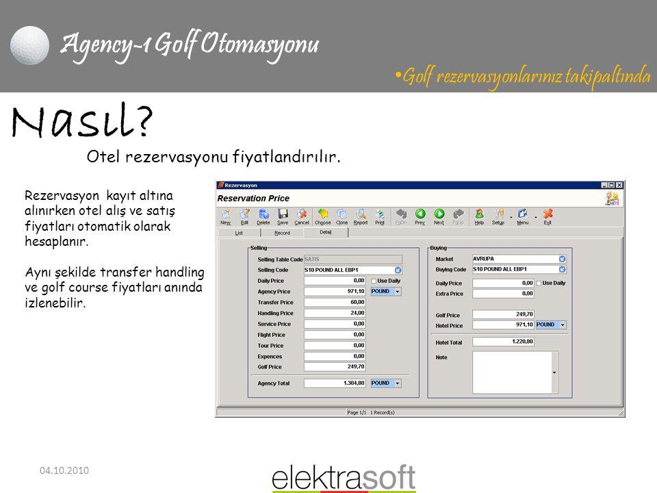 04.10.2010 Agency-1 Golf Otomasyonu • Golf rezervasyonlarınız takipaltında Nasıl? Rezervasyon kayıt altına alınırken otel alış ve satış fiyatları otom