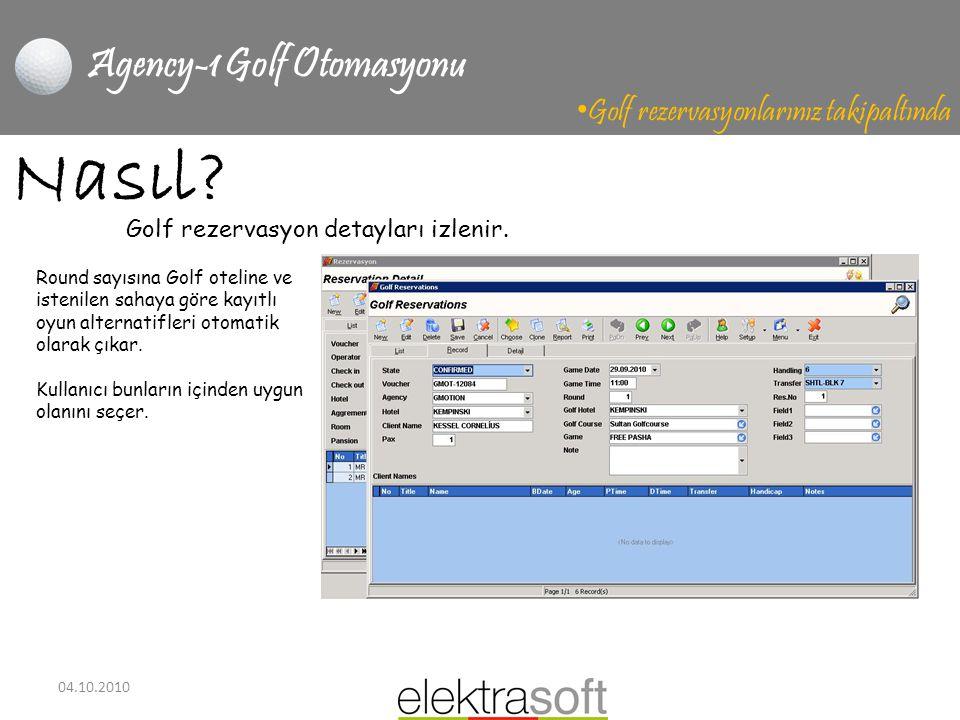 04.10.2010 Agency-1 Golf Otomasyonu • Golf rezervasyonlarınız takipaltında Nasıl? Round sayısına Golf oteline ve istenilen sahaya göre kayıtlı oyun al