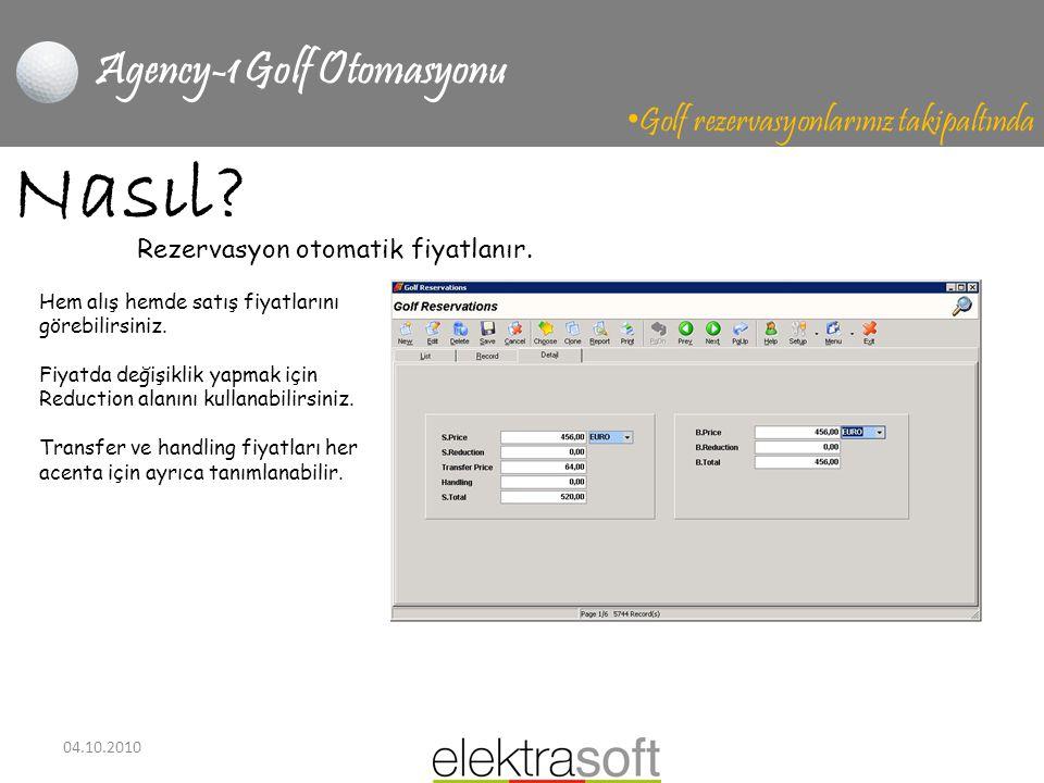 04.10.2010 Agency-1 Golf Otomasyonu • Golf rezervasyonlarınız takipaltında Nasıl? Hem alış hemde satış fiyatlarını görebilirsiniz. Fiyatda değişiklik