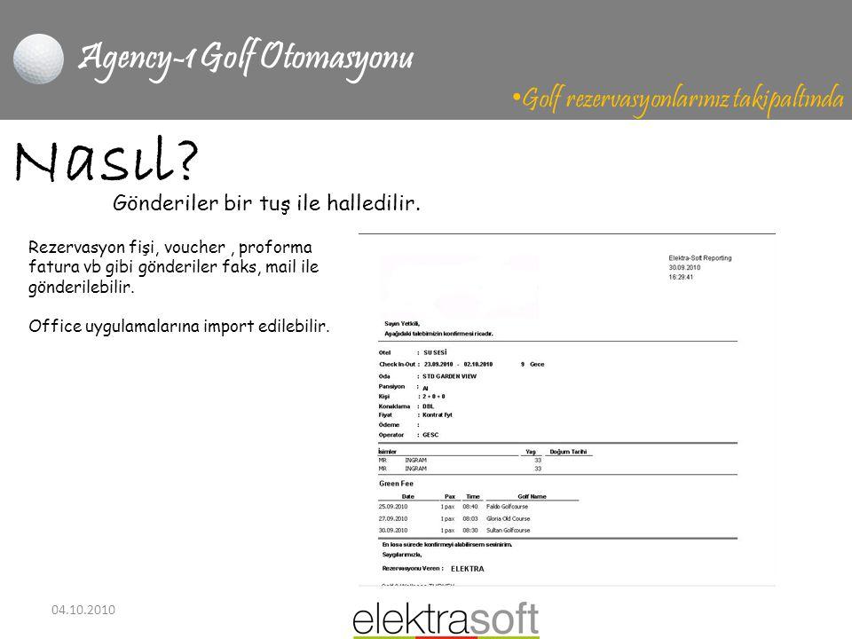 04.10.2010 Agency-1 Golf Otomasyonu • Golf rezervasyonlarınız takipaltında Nasıl? Rezervasyon fişi, voucher, proforma fatura vb gibi gönderiler faks,