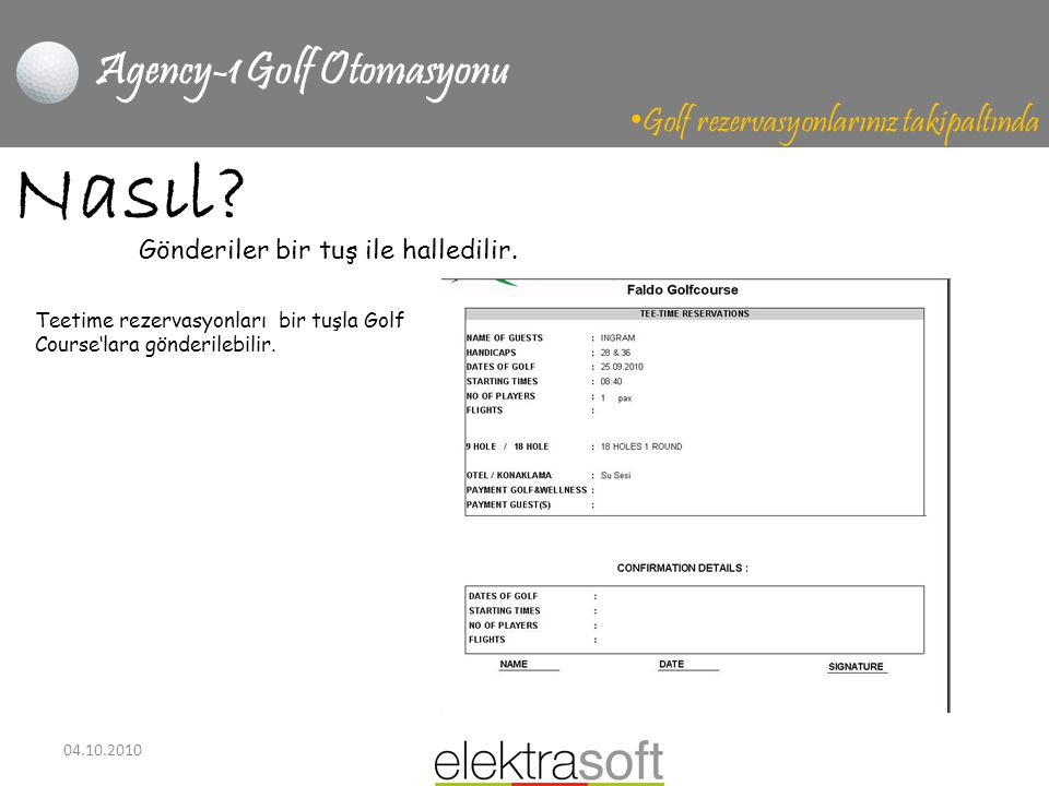 04.10.2010 Agency-1 Golf Otomasyonu • Golf rezervasyonlarınız takipaltında Nasıl? Teetime rezervasyonları bir tuşla Golf Course'lara gönderilebilir. G