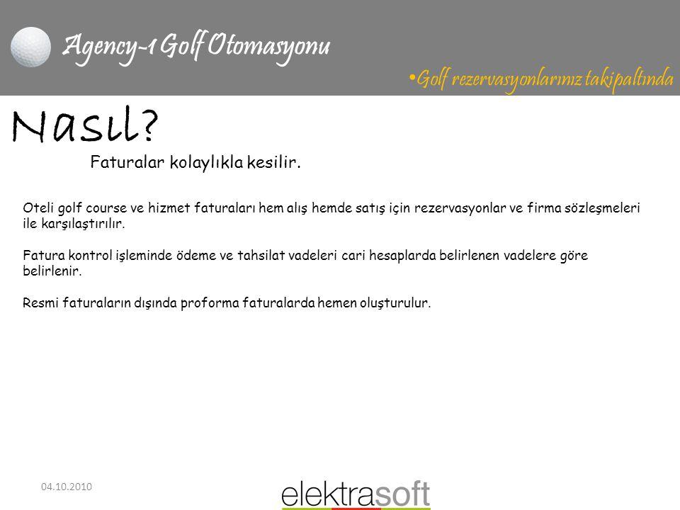 04.10.2010 Agency-1 Golf Otomasyonu • Golf rezervasyonlarınız takipaltında Nasıl? Oteli golf course ve hizmet faturaları hem alış hemde satış için rez