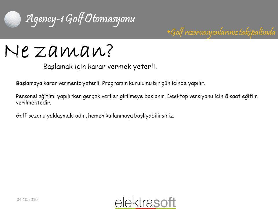 04.10.2010 Agency-1 Golf Otomasyonu • Golf rezervasyonlarınız takipaltında Ne zaman? Başlamaya karar vermeniz yeterli. Programın kurulumu bir gün için